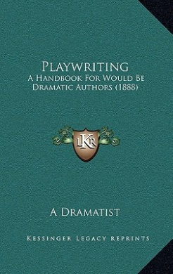 Playwriting: A Handbook for Would Be Dramatic Authors (1888)