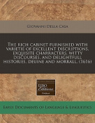 The Rich Cabinet Furnished with Varietie of Excellent Discriptions, Exquisite Charracters, Witty Discourses, and Delightfull Histories, Deuine and Morrall.