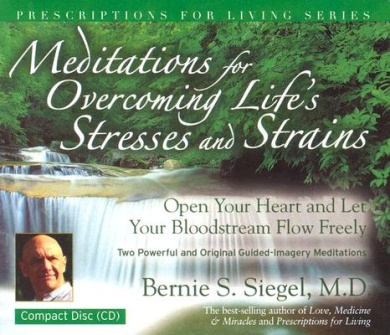 Meditations for Overcoming Life's Stresses and Strains: Open Your Heart and Let Your Bloodstream Flow Freely