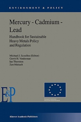 Mecury, Cadmium, Lead: Handbook for Sustainable Heavy Metals Policy and Regulation (Environment & Policy)