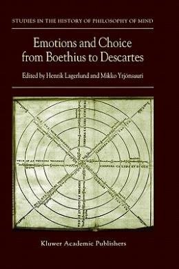 Emotions and Choice from Boethius to Descartes (Studies in the History of Philosophy of Mind)