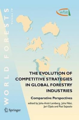 The Evolution of Competitive Strategies in Global Forestry Industries: Comparative Perspectives: 2006 (World Forests)