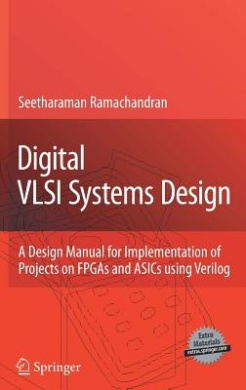 Digital VLSI Systems Design: A Design Manual for Implementation of Projects on FPGAs and ASICs Using Verilog [With CDROM]