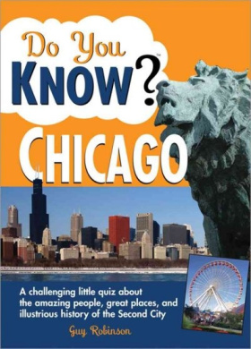 Do You Know Chicago?: A Challenging Little Quiz about the Amazing People, Great Places, and Illustrious History of the Second City (Do You Know?)