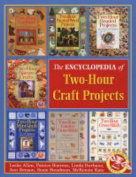 Encyclopedia of Two Hour Craft Projects