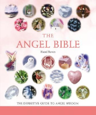 The Angel Bible: The Definitive Guide to Angel Wisdom (... Bible)