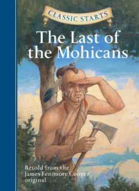 The Last of the Mohicans: Retold from the James Fenimore Cooper Original (Classic Starts)