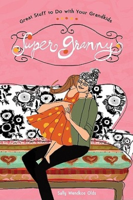 Super Granny: Great Stuff to Do with Your Grandkids