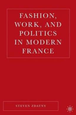 Fashion, Work, and Politics in Modern France: