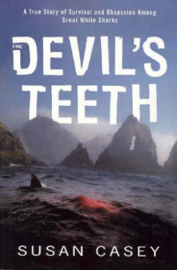 The Devil's Teeth: A True Story of Survival and Obsession Among Great White Sharks