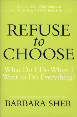 Refuse to Choose: What Do I Do When I Want to Do Everything