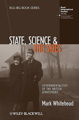 State, Science and the Skies: Governmentalities of the British Atmosphere (RGS-IBG Book Series)