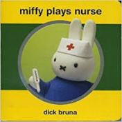 Miffy Plays Nurse [Board book]