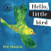 Hello, Little Bird [Board book]