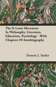 The St Louis Movement in Philosophy, Literature, Education, Psychology - With Chapters of Autobiography