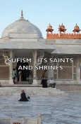 Sufism - Its Saints and Shrines