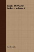 Works Of Martin Luther - Volume V
