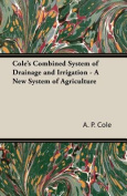 Cole's Combined System of Drainage and Irrigation - A New System of Agriculture