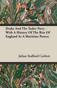 Drake and the Tudor Navy - With a History of the Rise of England as a Maritime Power;