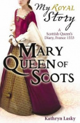 Mary Queen of Scots (My Story)