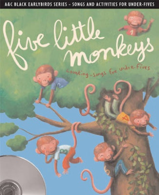 Earlybirds - Five little monkeys: Counting songs and activities for under fives (Earlybirds)