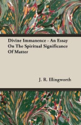 Divine Immanence - An Essay on the Spiritual Significance of Matter