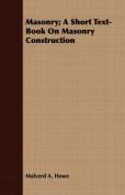 Masonry; A Short Text-Book on Masonry Construction