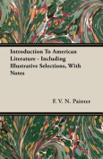 Introduction to American Literature - Including Illustrative Selections, with Notes