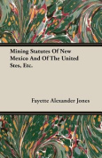 Mining Statutes of New Mexico and of the United Stes, Etc.