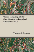 Works; Including All His Contributions to Periodical Literature - Vol V