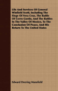 Life and Services of General Winfield Scott, Including the Siege of Vera Cruz, the Battle of Cerro Gordo, and the Battles in the Valley of Mexico, to