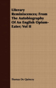 Literary Reminiscences; From the Autobiography of an English Opium-Eater; Vol II