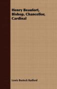 Henry Beaufort, Bishop, Chancellor, Cardinal
