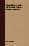Recent Discoveries Attributed to Early Man in America