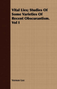Vital Lies; Studies of Some Varieties of Recent Obscurantism. Vol I