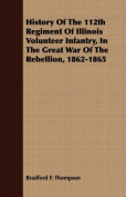 History of the 112th Regiment of Illinois Volunteer Infantry, in the Great War of the Rebellion, 1862-1865
