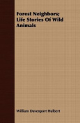 Forest Neighbors; Life Stories of Wild Animals