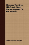 Glooscap the Great Chief, and Other Stories; Legends of the Micmacs