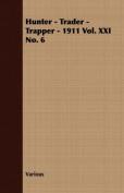Hunter - Trader - Trapper - 1911 Vol. XXI No. 6