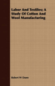 Labor and Textiles; A Study of Cotton and Wool Manufacturing