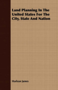 Land Planning in the United States for the City, State and Nation