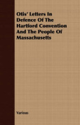 Otis' Letters in Defence of the Hartford Convention and the People of Massachusetts