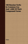 100 Russian Verbs in Common Use and 1,000 of Their Compound Forms
