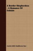 A Border Shepherdess - A Romance of Eskdale