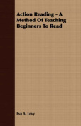 Action Reading - A Method of Teaching Beginners to Read
