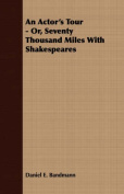 An Actor's Tour - Or, Seventy Thousand Miles with Shakespeares