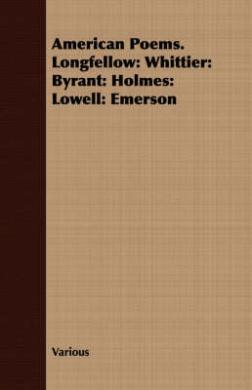 American Poems. Longfellow: Whittier: Byrant: Holmes: Lowell: Emerson