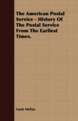 The American Postal Service - History of the Postal Service from the Earliest Times.