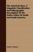 The American Race. a Linguistic Classification and Ethnographic Description of the Native Tribes of North and South America.