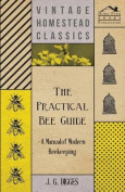 The Practical Bee Guide - A Manual of Modern Beekeeping